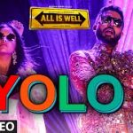 Yolo – All Is Well (2015) Video HD Song 720P Download